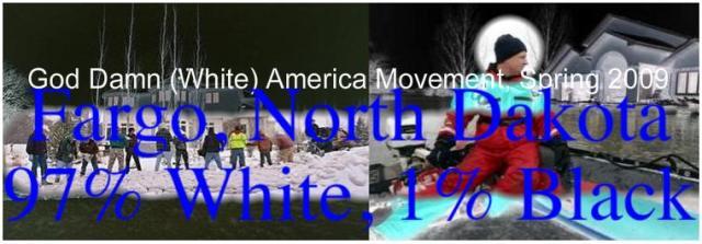 Fargo, North Dakota 97% White, God Damn (White) America Movement Spring 2009