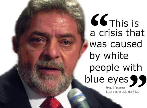 Brazil's President Luiz Inacio Lula da Silva: This is a crisis that was caused by white people with blue eyes.