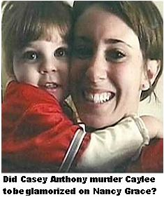 Did Casey Anthony Kill Caylee to be Glamorized by Nancy Grace
