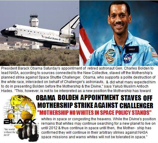 "Bolden to NASA Appointment Staves Off Mothership Strike of Challenger; Obama Appeals for ""Polite Destruction of White Race;"" ... ... Mothership ""No Whites in Space Ban"" Stands"