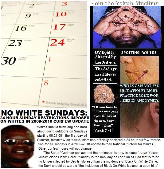 NO WHITE SUNDAYS: YAKUB MUSLIMS IMPOSE 24 HOUR CURFEW RESTRICTIONS FOR WHITES ON SUNDAYS IN 2009-2010 NATIONAL CURFEW FOR WHITES UPDATE; BEGINS 06.21.09