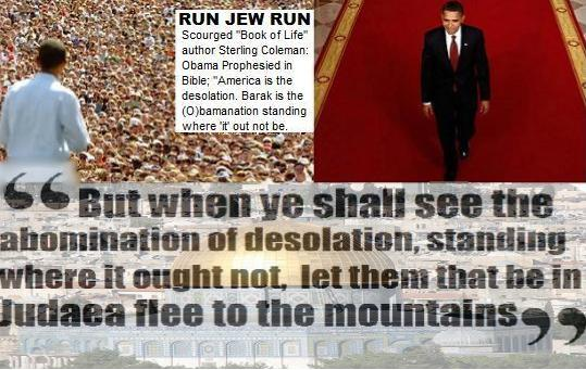"RUN JEW RUN! (Prophesy Fulfilled) ABOMINATION OF DESOLATION is Obamanation of Desolation, ""Book of Life"" Prophet 1st Revelation in 2 Years"