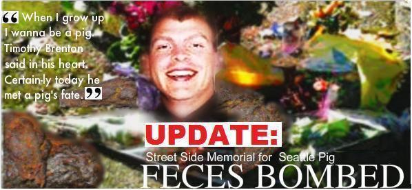 """""""FECES BOMBED"""" Seattle F.A.K.E. Cop Timothy Brenton Memorial Defaced"""